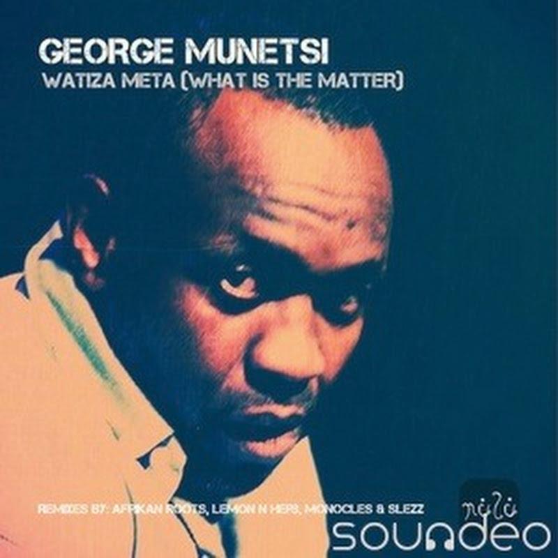 George Munetsi - Watiza Meta (What Is The Matter) (Afrikan Roots Remix 2k14) [Download]