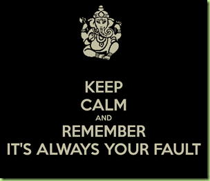 keep-calm-and-remember-its-always-your-fault