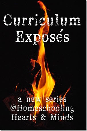 Curriculum Exposés will take an in-depth look into some the flaws in popular homeschool curricula.  A new series starting soon at Homeschooling Hearts & Minds