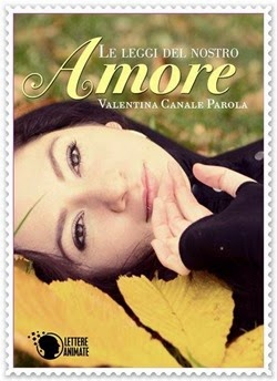 LE LEGGI DEL NOSTRO AMORE di Valentina Canale Parola