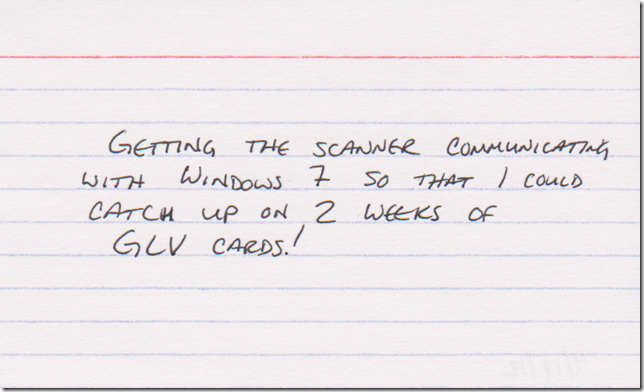 Getting the scanner communicating with Windows 7 so that I could catch up on 2 weeks of GLV cards!