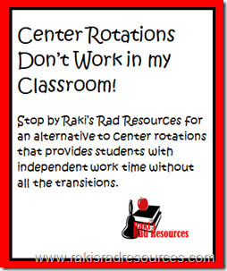 Center rotations don't work in my classroom.  Stop by Raki's Rad Resources for an alternative to center rotations that provides students with independent work time without all the transitions.