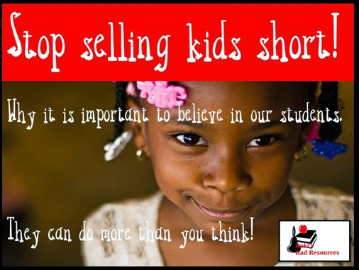 stop selling kids short - A lesson on why it's important to believe in our students from Raki's Rad Resources