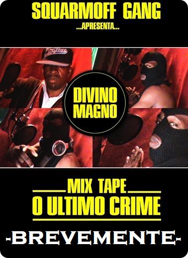 Divino Magno - Mixtape 'O Último Crime' [Brevemente]