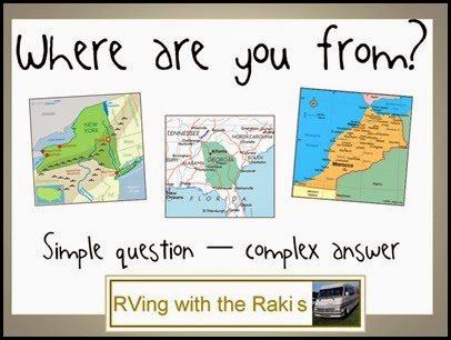 Where are you from?  Simple question, complex answer.  RVing with the Rakis