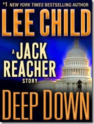 Deep Down by Lee Child (A Jack Reacher Short Story)