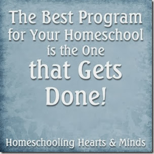 The Best Program for Your Homeschool is the One that Gets Done!  Homeschooling Hearts & Minds