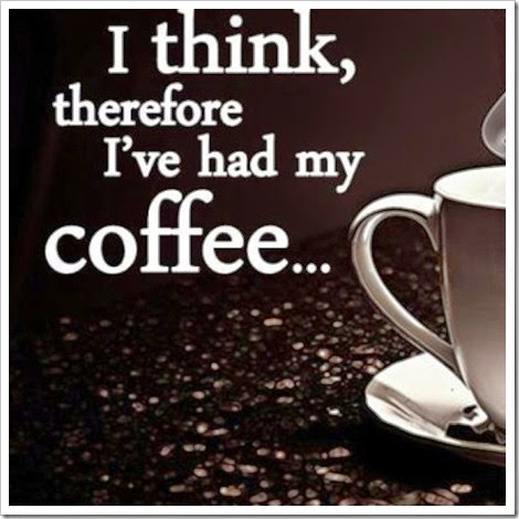 I think therefore I have had my coffee