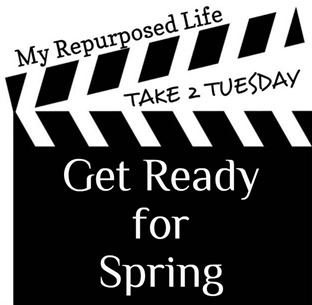 My Repurposed Life-Take 2 Tuesday {get ready for Spring}