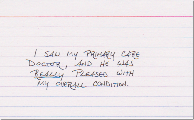 I saw my primary care doctor, and he was REALLY pleased with my overall condition.