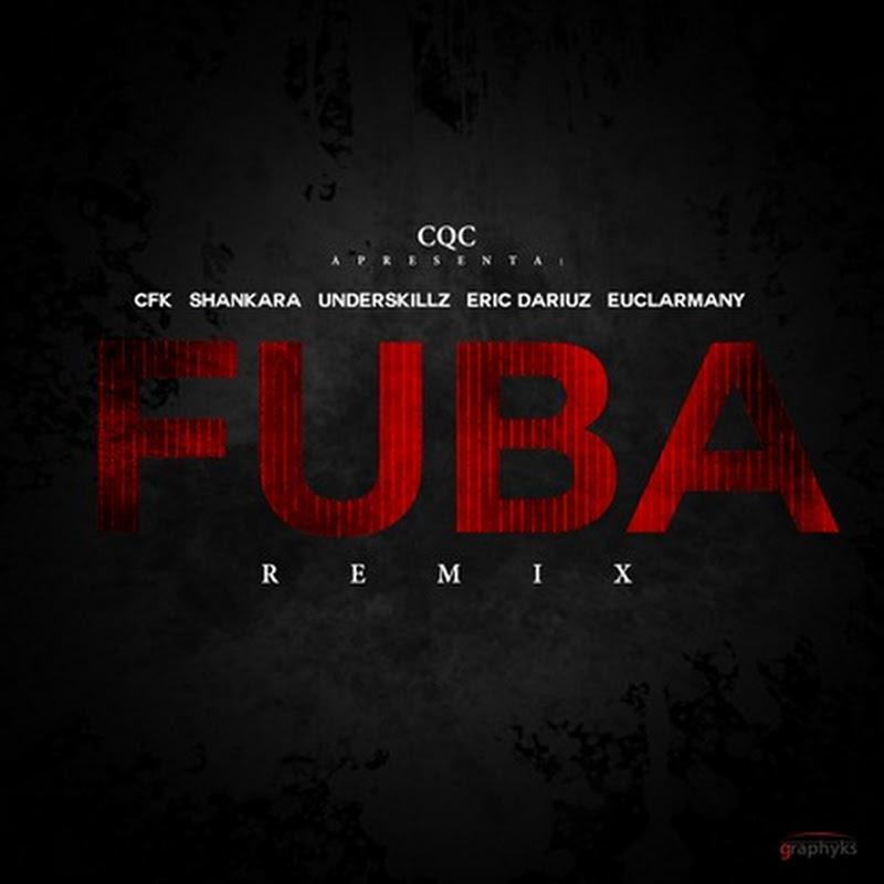 Fuba (Remix) (Com Cfkappa, Shankara, UnderSkillz, Eric Dariuz, EuclarMany) [Download]
