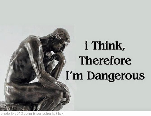 'I Think Therefore I Am Dangerous' photo (c) 2013, John Eisenschenk - license: https://creativecommons.org/licenses/by/2.0/
