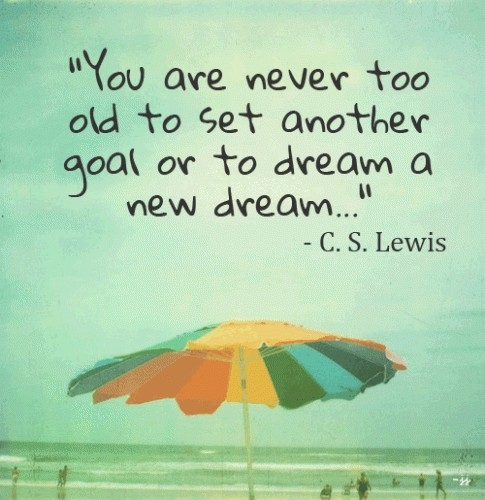 you_are_never_too_old_to_set_another_goal_or_to_dream_a_new_dream_quote