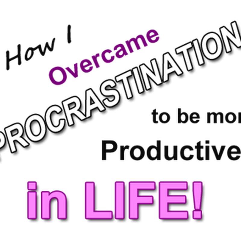 Overcoming Procrastination to be More Productive in Life