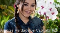 Amores Verdaderos Capitulo 102