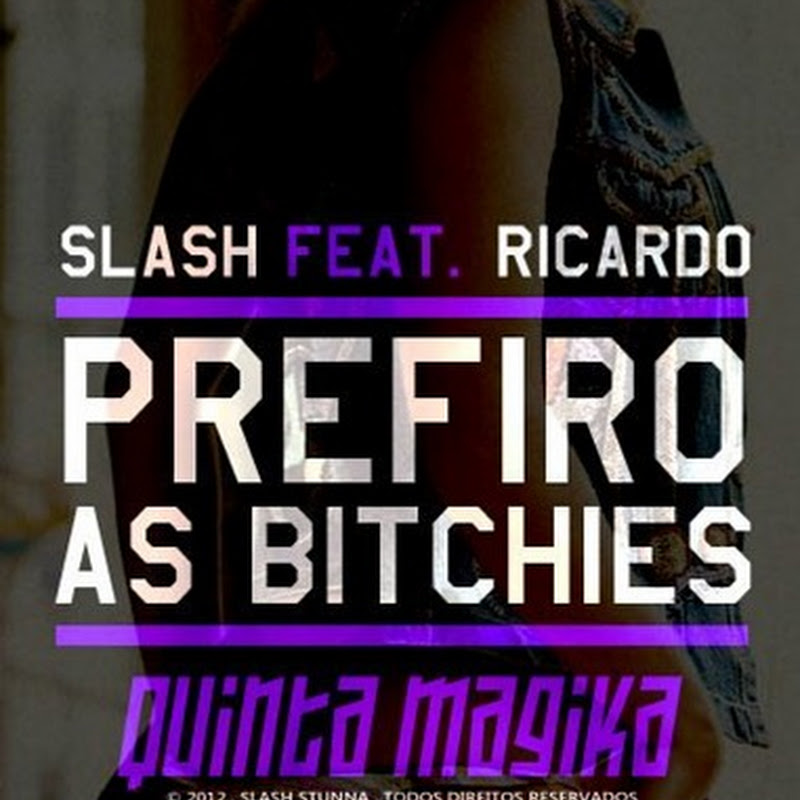 Slash Ft. Ricardo – Prefiro as Bitchies [Download Track]
