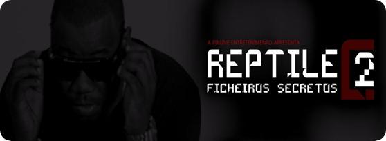 Reptile - Mixtape 'Ficheiros Secretos Vol.2' [Brevemente]