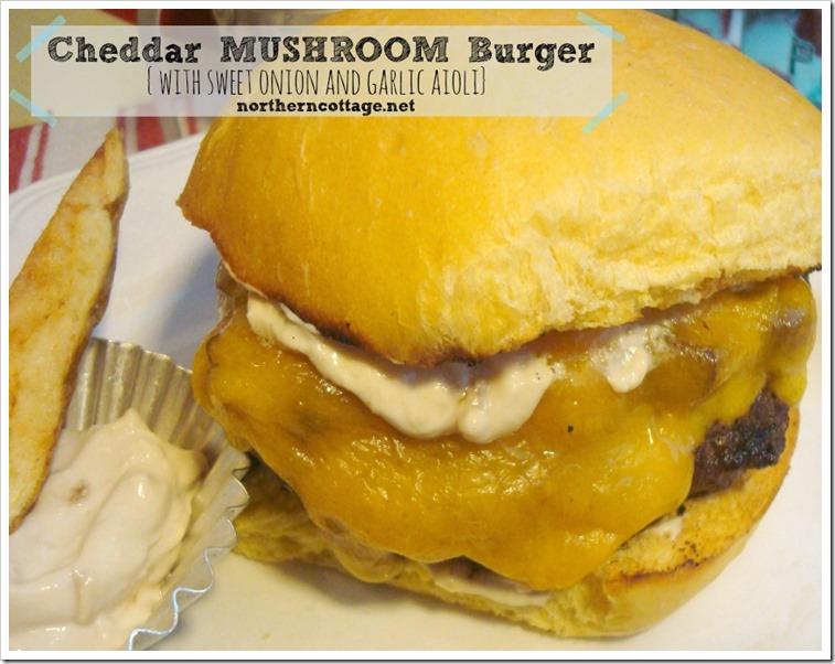 {NorthernCottage} Cheddar Mushroom Burger with Sweet Onion Aioli - yum!!