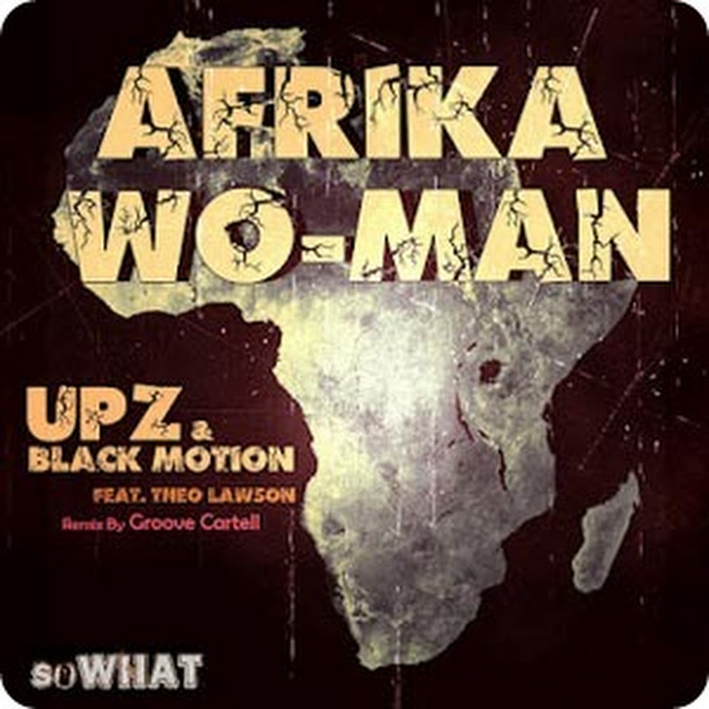 Upz, Black Motion, Theo Lawson - Afrika Wo-Man (Groove Cartell Remix) (2012) [Download]