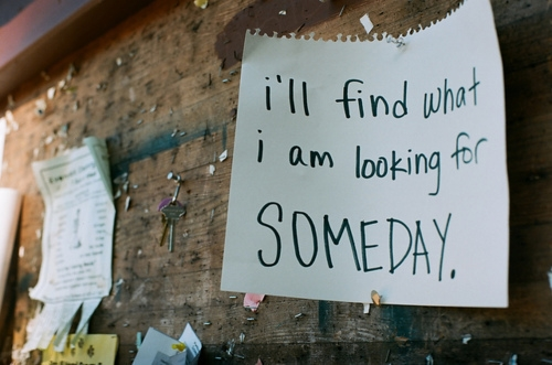 i_will_find_what_i_am_looking_for_someday_quote