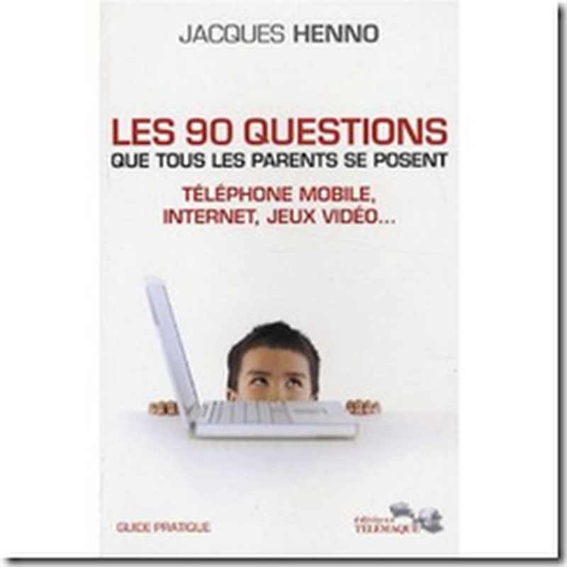 Les 90 questions que tous les parents se posent : internet, tlphone mobile, jeux vido...