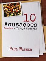 10 Acusações Contra a Igreja Moderna por Paul Washer