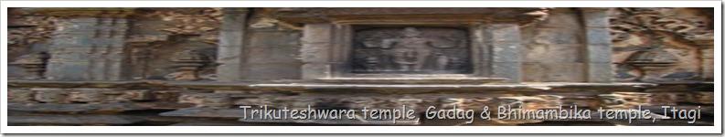 Trikuteshwara temple, Gadag & Bhimambika temple, Itagi