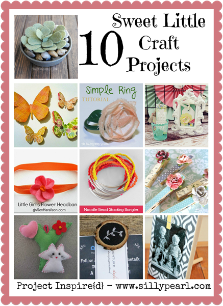 10 Sweet Little Craft Projects - The Silly Pearl
