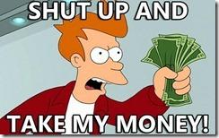 shut-up-and-take-my-money-1f46