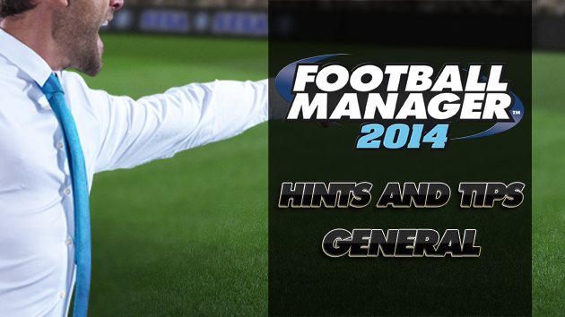 FM14 Hints and Tips - General
