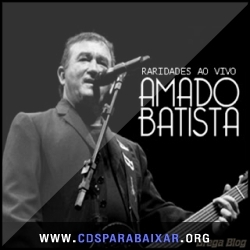 CD Amado Batista - Raridades Ao Vivo (2013), Baixar Cds, Download, Cds Completos