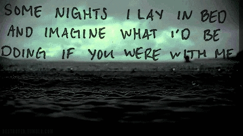 some_nights_i_lay_in_bed_and_imagine_what_id_be_doing_if_you_were_with_me_quote