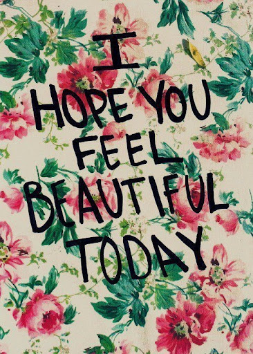 i_hope_you_feel_beautiful_today_quote