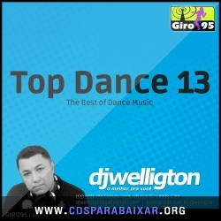 CD Dj Welligton - Top Dance 13 (2013), Baixar Cds, Download, Cds Completos