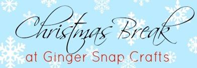 Christmas Break at Ginger Snap Crafts