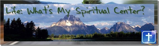 Life: What's My Spiritual Center?