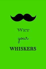 wet your whiskers