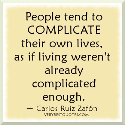 Life-lessons-People-tend-to-complicate-their-own-lives-as-if-living-werent-already-complicated-enough.