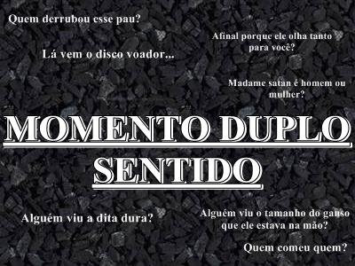 MOMENTO DUPLO SENTIDO 1
