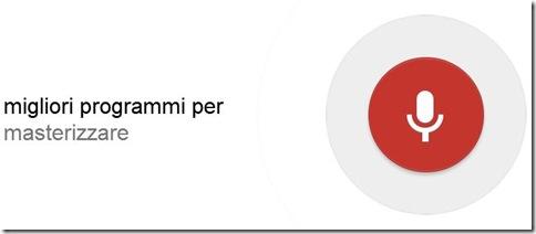 Ricerca vocale Google dettare le parole al microfono