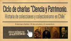 """Ciclo de charlas """"Ciencia y Patrimonio. Historia de colecciones y coleccionismo en Chile"""""""