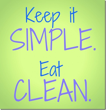 Keep it simple. Eat clean.
