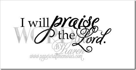 I will praise the Lord  for personal use only www.papercraftmemories.com