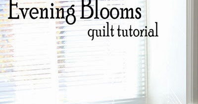 A Bright Corner: Evening Blooms quilt and tutorial