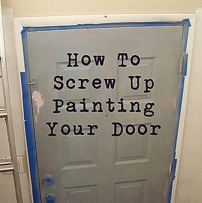 Thrive: How To Screw Up Painting Your Front Door Part 57