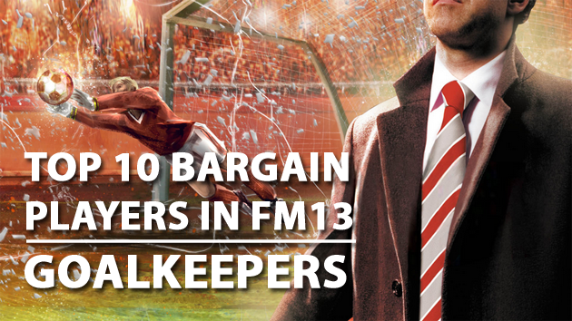 Top 10 Bargain Players in FM13 Goalkeepers