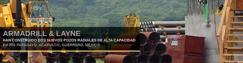 2 NUEVOS Pozos Radiales EN MEXICO en Rio Papagayo, Acapulco Guerrero - Armadrill en alianza con Layne, Inc. USA.