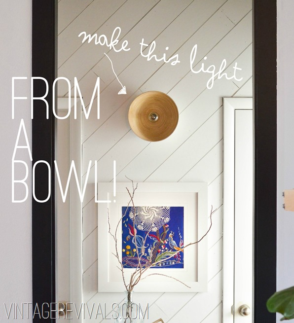 How To Make A Light Out of A Bowl @ Vintage Revivals