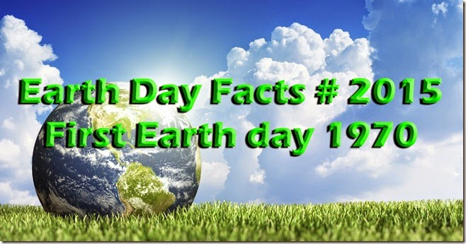 Happy Earth Day 2015 Earth Day Facts 2015 – First