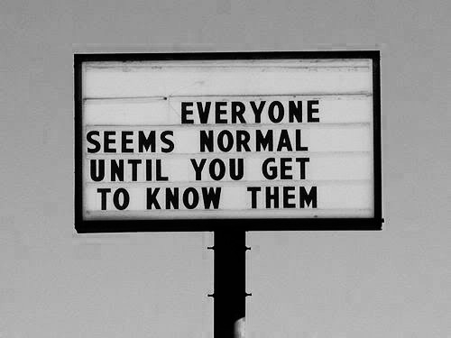 everyone_is_normal_until_you_get_to_know_them_quote